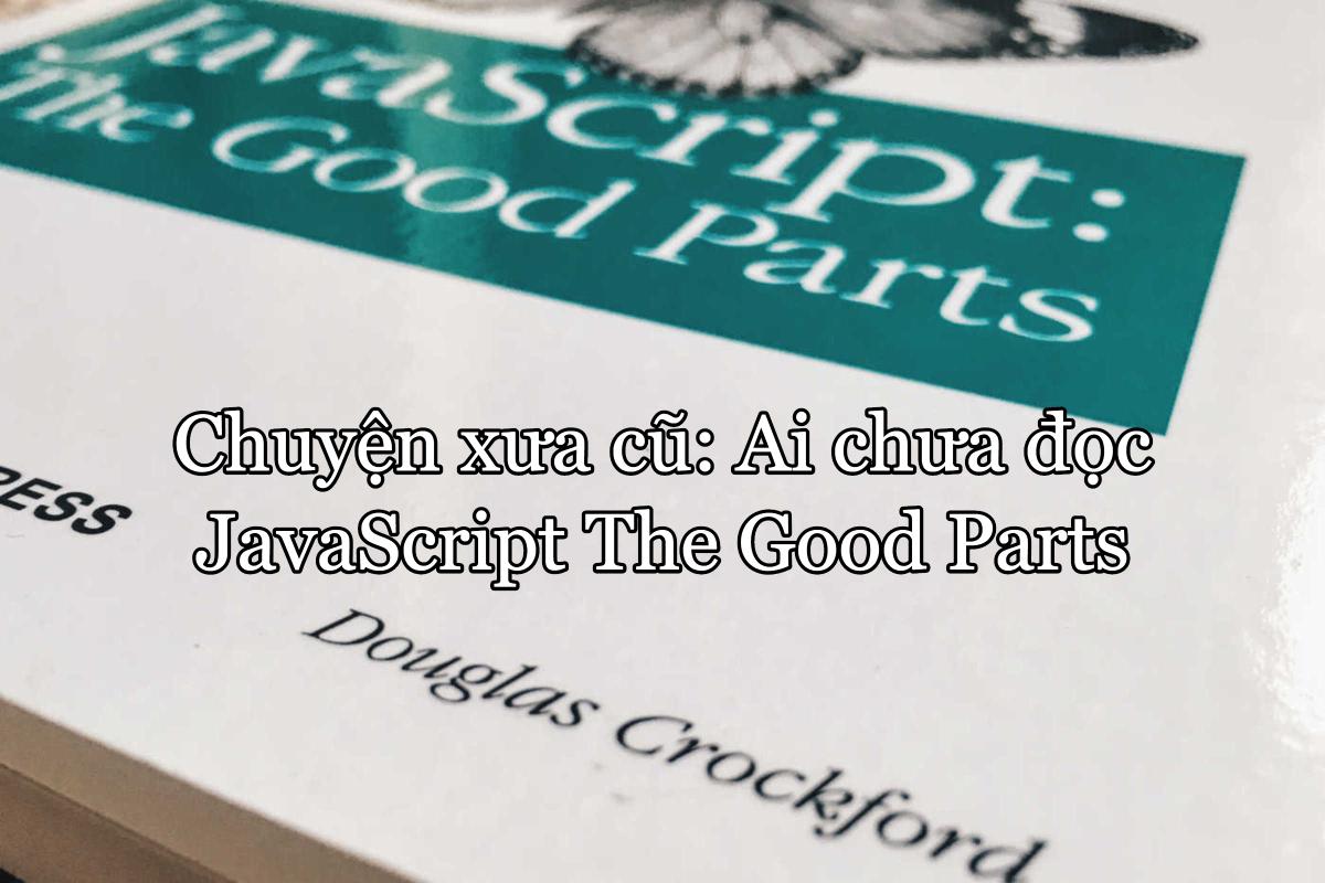 Chuyện xưa cũ: Ai chưa đọc JavaScript The Good Parts