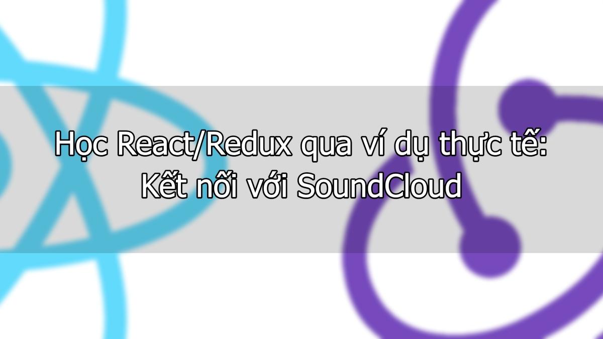 Học React/Redux qua ví dụ thực tế: Kết nối với SoundCloud